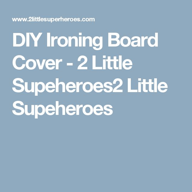 DIY Ironing Board Cover - 2 Little Supeheroes2 Little Supeheroes