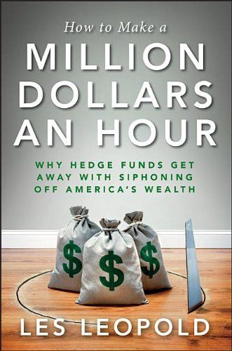 How to Make a Million Dollars an Hour: Why Hedge Funds Get Away with Siphoning Off America's Wealth by Les Leopold,http://www.amazon.com/dp/1118239245/ref=cm_sw_r_pi_dp_BU5itb0899BDJRXT