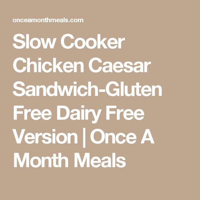 Slow Cooker Chicken Caesar Sandwich-Gluten Free Dairy Free Version | Once A Month Meals