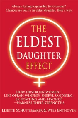 Cover image for The Eldest Daughter Effect: How Firstborn Women--Like Oprah Winfrey, Sheryl Sandberg, Jk Rowling and Beyonce--Harness Their Strengths