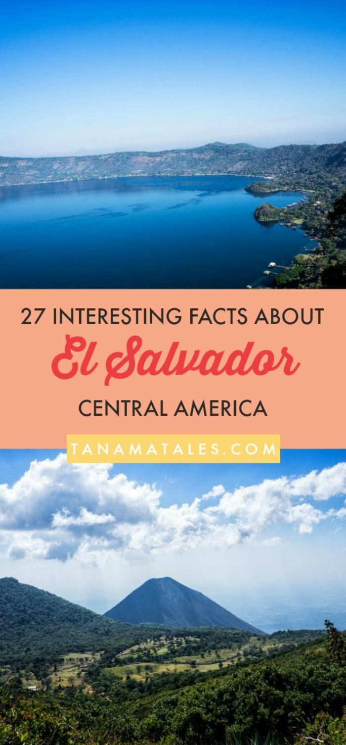 53 Fun And Interesting Facts About El Salvador Tanama Tales El Salvador Travel America Travel North America Travel