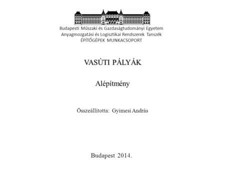 VASÚTI PÁLYÁK Alépítmény Budapesti Műszaki és Gazdaságtudományi Egyetem…