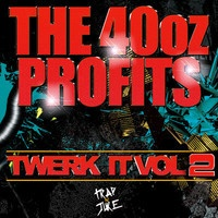 $$$ MASSIVE MIXTAPE #WHATDIRT $$$ The 40oz Profits - Twerk It Volume 2 by The 40oz Profits on SoundCloud