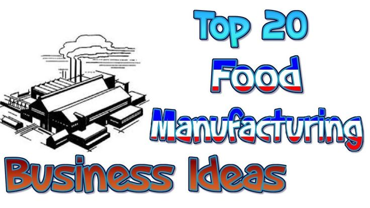 Top 20 Food Manufacturing Business Ideas