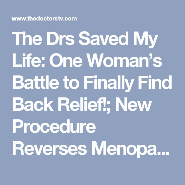 The Drs Saved My Life: One Woman's Battle to Finally Find Back Relief!; New Procedure Reverses Menopause?!; Dangerous Teen Relationship Trends!