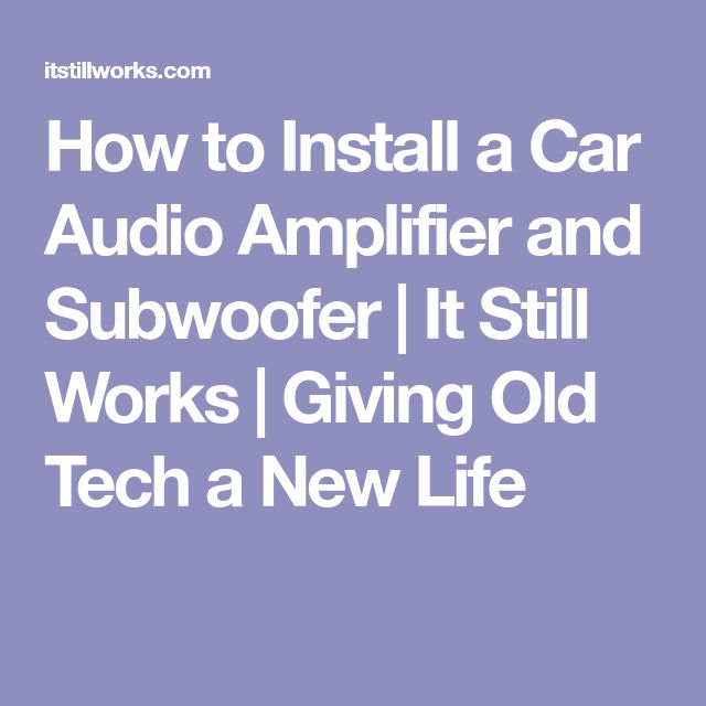 How to Install a Car Audio Amplifier and Subwoofer | It Still Works | Giving Old Tech a New Life