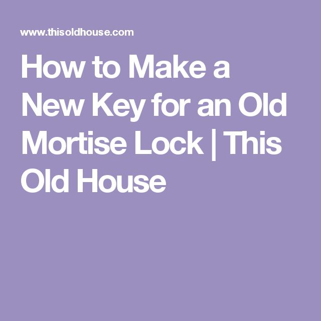 How to Make a New Key for an Old Mortise Lock | This Old House
