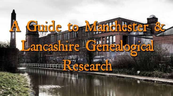 A GUIDE TO MANCHESTER & LANCASHIRE GENEALOGICAL RESEARCH Ancestry Family Tree Tips Genealogy Ancestry.com Collection Hints Heritage Research
