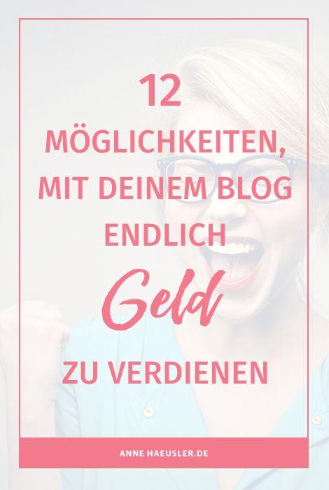Geld verdienen mit dem Blog? Kein problem! Hier sind 12 Möglichkeiten, wie du mit deinem Bllog endlich Geld Gewiinn machst I www.annehaeusler.de