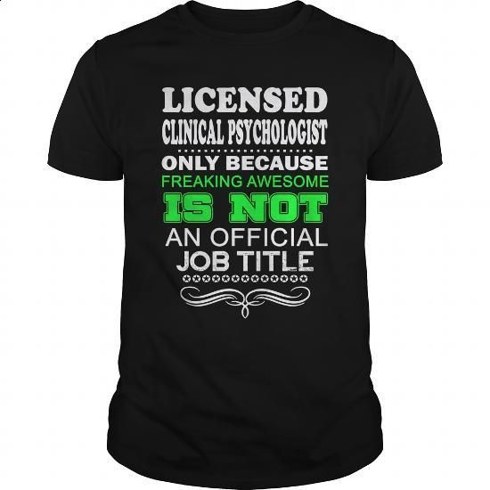 LICENSED CLINICAL PSYCHOLOGIST - FREAKIN T5 - #street clothing #custom sweatshirt. MORE INFO => https://www.sunfrog.com/LifeStyle/LICENSED-CLINICAL-PSYCHOLOGIST--FREAKIN-T5-Black-Guys.html?60505