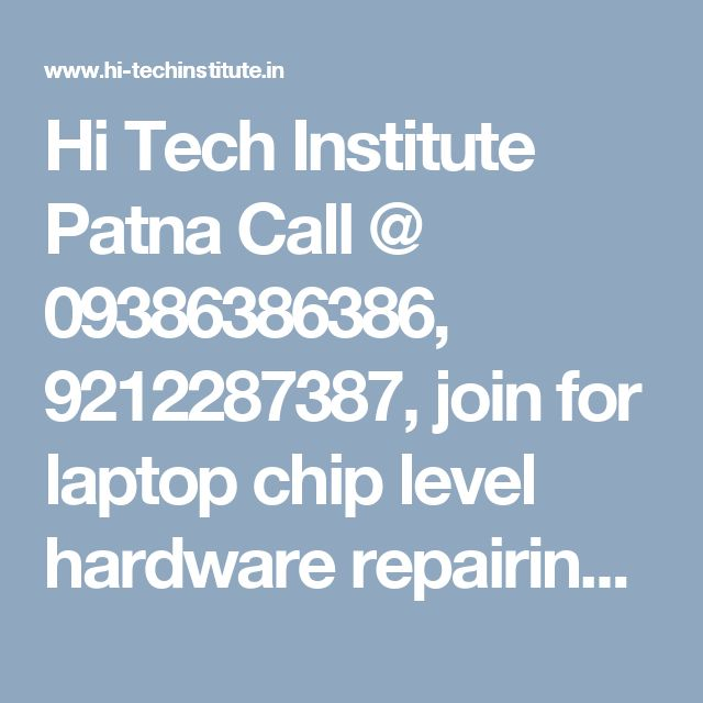 Hi Tech Institute Patna Call @ 09386386386, 9212287387, join for laptop chip level hardware repairing training course in Patna, Delhi, India