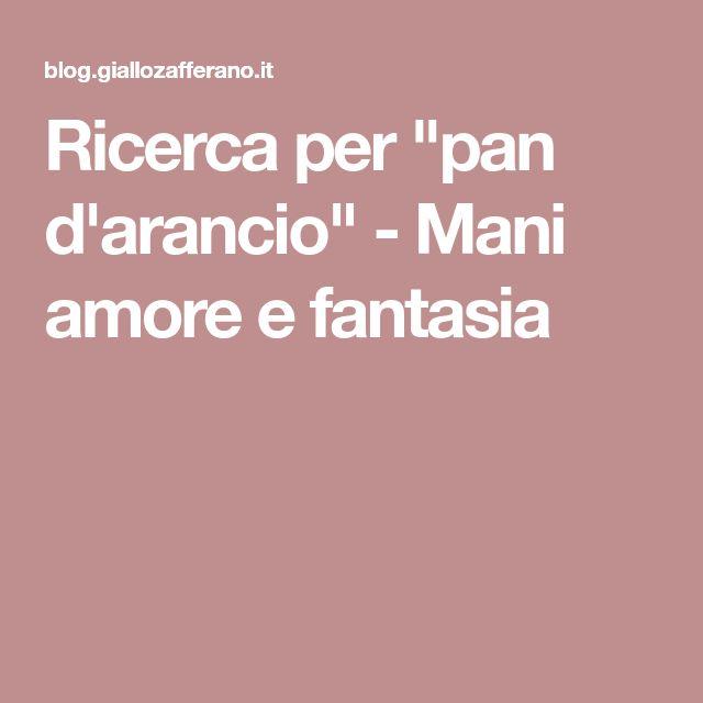 Ricerca Per Pan Darancio Mani Amore E Fantasia Ricette
