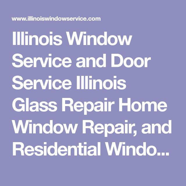 Illinois Window Service and Door Service Illinois Glass Repair Home Window Repair, and Residential Window Repair and Service  Window Service Illinois Window Repair Illinois