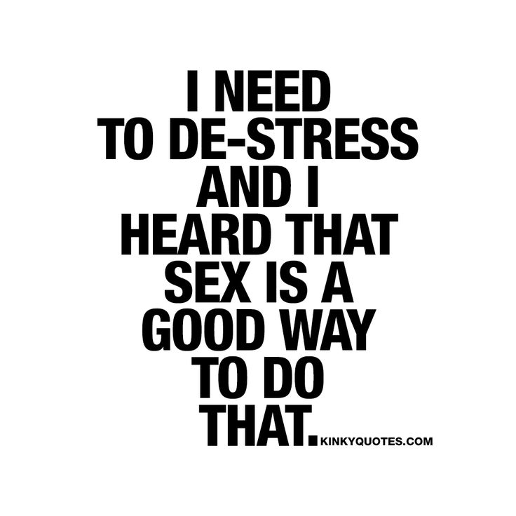 I need to de-stress and I heard that sex is a good way to do that ;) #un #naughty #quote