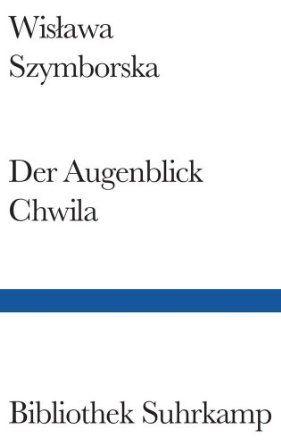 Lese sonst keine Gedichte... Diese Buch jedoch berührt mich. Der Augenblick Chwila: Amazon.de: Wislawa Szymborska: Bücher
