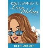 How I Learned to Love the Walrus (A Romantic Comedy) (Kindle Edition)By Beth Orsoff