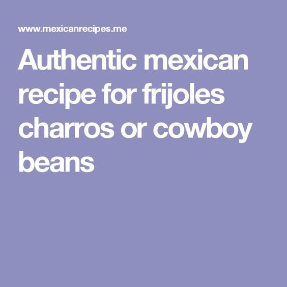 Authentic mexican recipe for frijoles charros or cowboy beans