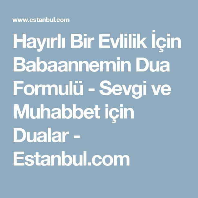 Hayırlı Bir Evlilik İçin Babaannemin Dua Formulü - Sevgi ve Muhabbet için Dualar - Estanbul.com