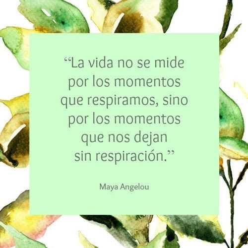"""Frases de motivación de Maya Angelou: """"La vida no se mide por los momentos que…"""