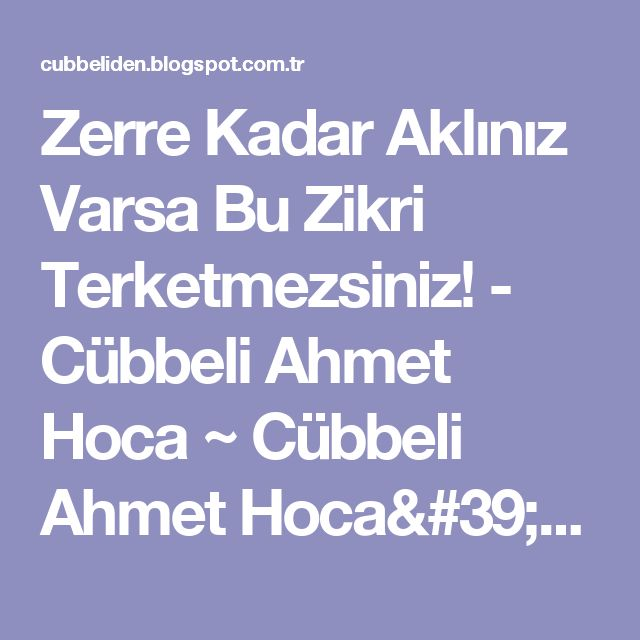 Zerre Kadar Aklınız Varsa Bu Zikri Terketmezsiniz! - Cübbeli Ahmet Hoca  ~ Cübbeli Ahmet Hoca'dan Dua ve Zikirler