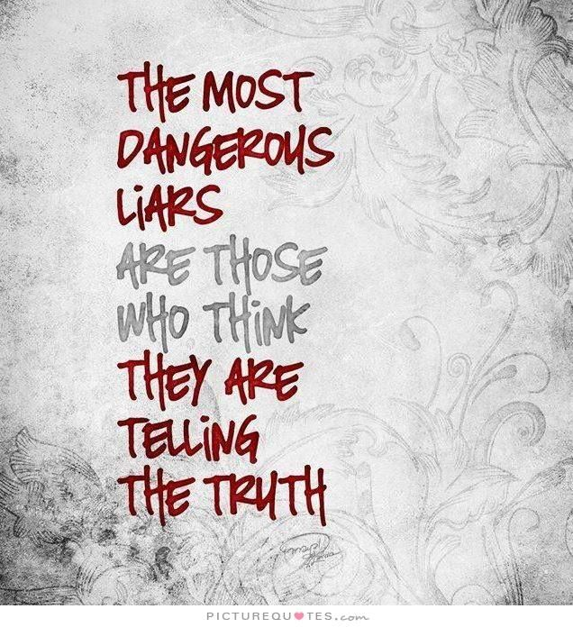 The most dangerous liars are those who think they are telling the truth. Picture Quotes.