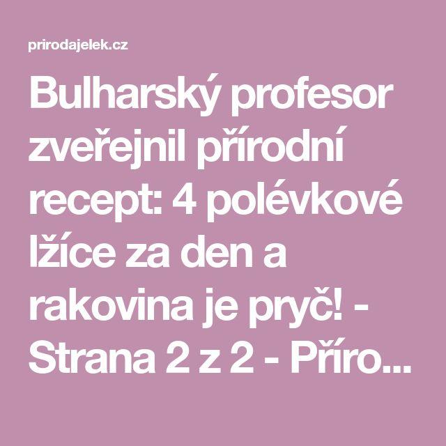 Bulharský profesor zveřejnil přírodní recept: 4 polévkové lžíce za den a rakovina je pryč! - Strana 2 z 2 - Příroda je lék