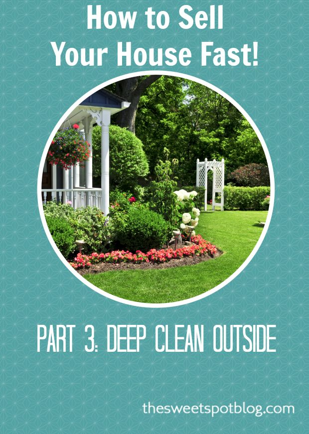 How to Sell Your House Fast! Part 3 Deep Clean Outside by The Sweet Spot Blog #diy #howtosellhouse #gardening