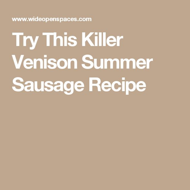 Try This Killer Venison Summer Sausage Recipe