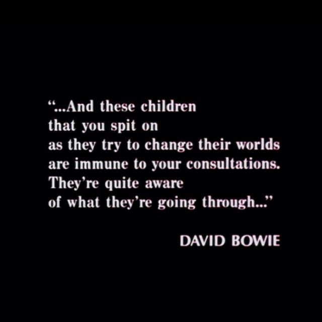 David Bowie quoted in the Breakfast Club.  Actually the beginning of my quotes obsession.  I printed it out and hung it on my dorm room wall freshman year. Ah memories :)