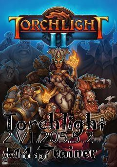 Download Torchlight 2 V1.205.5.2  14 Trainer for the game Torchlight 2. You can get it from LoneBullet - http://www.lonebullet.com/trainers/download-torchlight-2-v120552-14-trainer-free-7320.htm for free. All countries allowed. High speed servers! No waiting time! No surveys! The best gaming download portal!