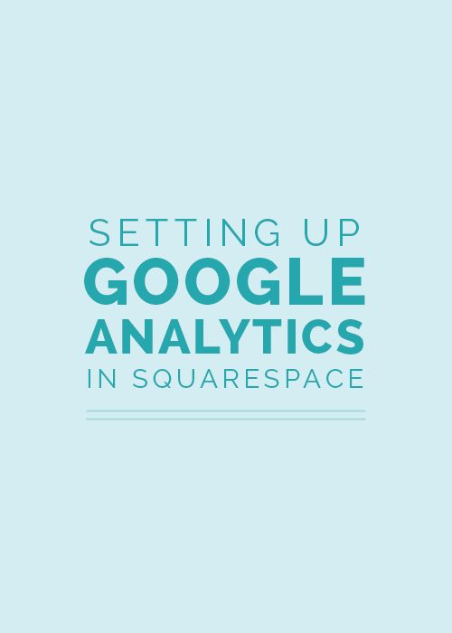 Setting up Google Analytics in Squarespace | How do you use Google Analytics in Squarespace. Find out here.