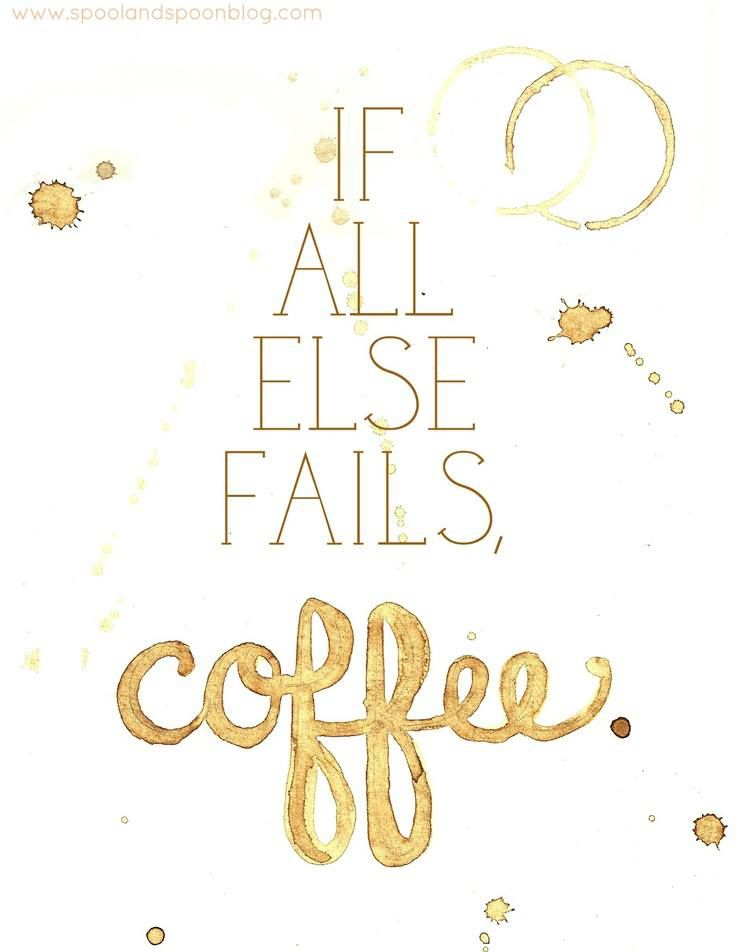 If all else fails,coffee