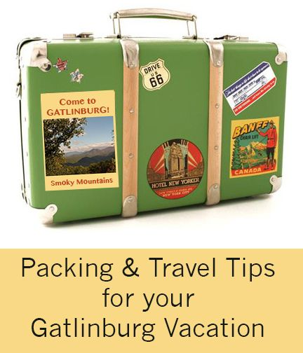 Packing and Travel Tips for your Gatlinburg Vacation