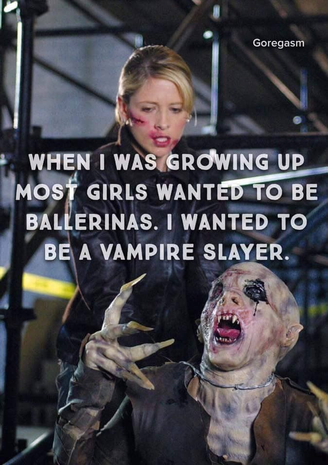 Literally !  Buffy The Vampire Slayer