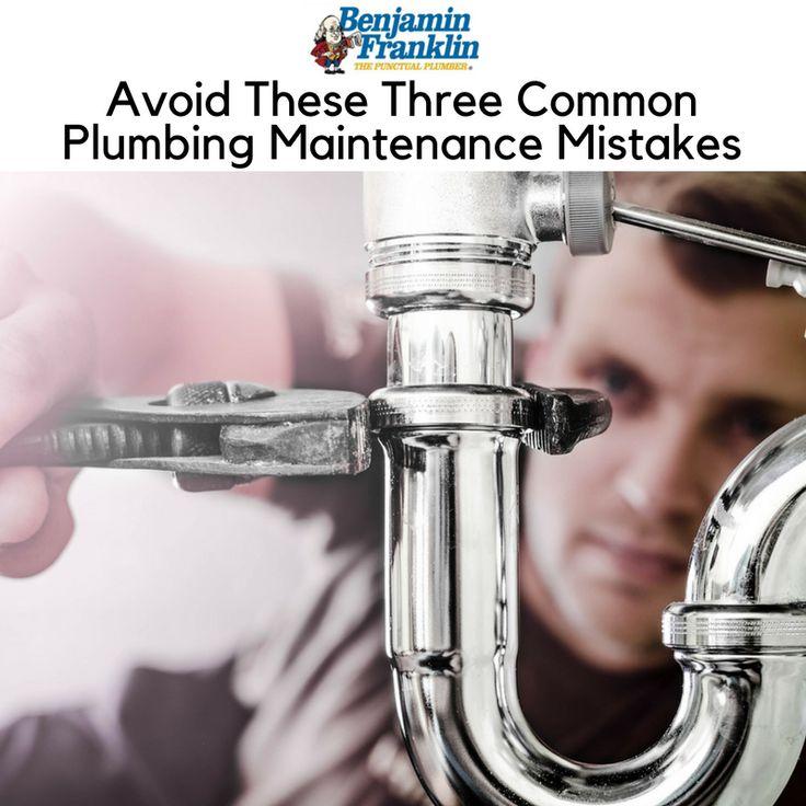 Avoid these three common plumbing maintenance mistakes