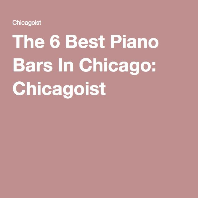 The 6 Best Piano Bars In Chicago: Chicagoist