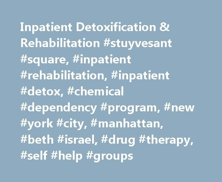 Inpatient Detoxification & Rehabilitation #stuyvesant #square, #inpatient #rehabilitation, #inpatient #detox, #chemical #dependency #program, #new #york #city, #manhattan, #beth #israel, #drug #therapy, #self #help #groups http://trinidad-and-tobago.remmont.com/inpatient-detoxification-rehabilitation-stuyvesant-square-inpatient-rehabilitation-inpatient-detox-chemical-dependency-program-new-york-city-manhattan-beth-israel-drug-therap/  # Detoxification Detoxification (Detox) is the removal of…