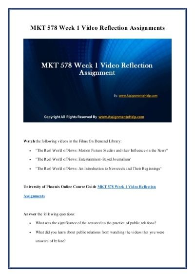 A team of learned professional is at your service to help you get through the difficult MKT 578 Week 1 Video Reflection Assignment University of Phoenix. MKT 578 Week 1 Video Reflection Assignment