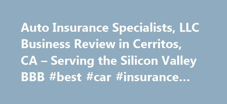 Auto Insurance Specialists, LLC Business Review in Cerritos, CA – Serving the Silicon Valley BBB #best #car #insurance #deals http://insurances.remmont.com/auto-insurance-specialists-llc-business-review-in-cerritos-ca-serving-the-silicon-valley-bbb-best-car-insurance-deals/  #auto insurance specialists # Auto Insurance Specialists, LLC BBB Accreditation Auto Insurance Specialists, LLC is not BBB Accredited. Businesses are under no obligation to seek BBB accreditation, and some businesses are…