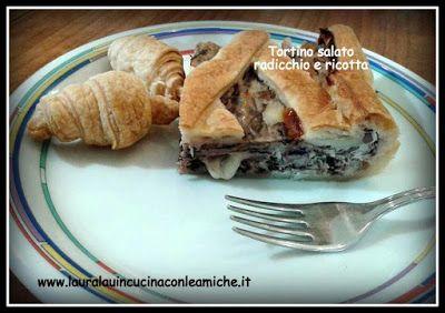 Laura Lau in cucina con le amiche: TORTINO SALATO DI SFOGLIA RADICCHIO E RICOTTA di L...