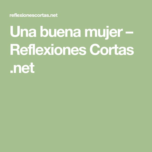 Una buena mujer – Reflexiones Cortas .net