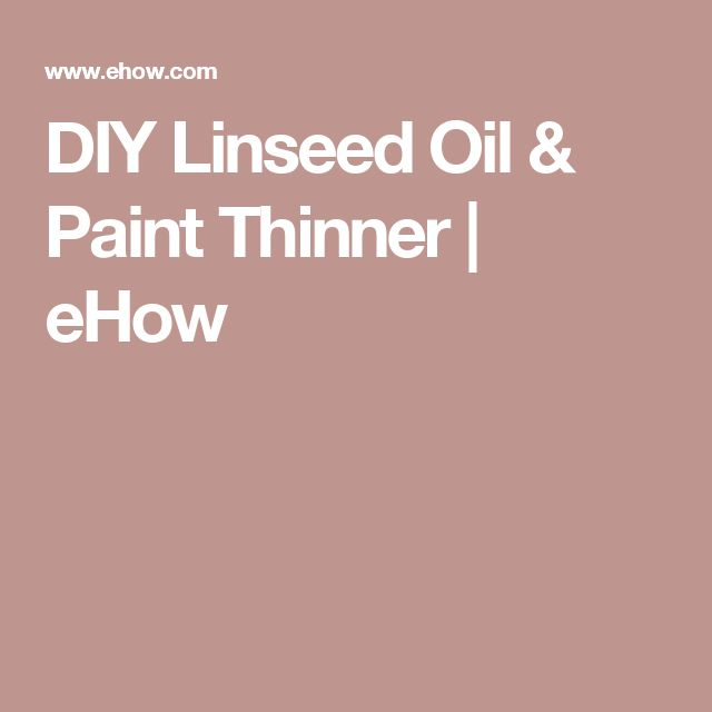 DIY Linseed Oil & Paint Thinner | eHow