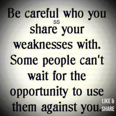 Don't share your weakness with every people unless very ...
