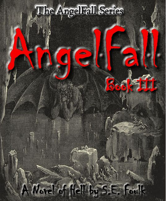 AngelFall Book III - A Novel of Hell by S.E. Foulk