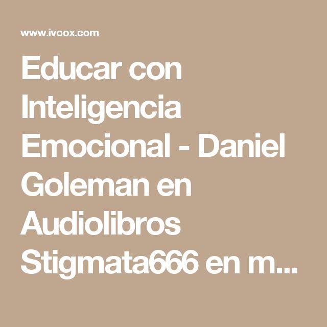 Educar con Inteligencia Emocional - Daniel Goleman  en Audiolibros Stigmata666 en mp3(30/04 a las 08:28:37) 08:46:09 3071118  - iVoox