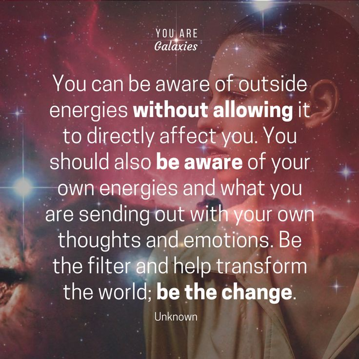 You can be aware of outside energies without allowing it to directly affect you. You should also be aware of your own energies and what you are sending out with your own thoughts and emotions. Be the filter and help transform the world; be the change. @youaregalaxies #youaregalaxies #peace #spiritual