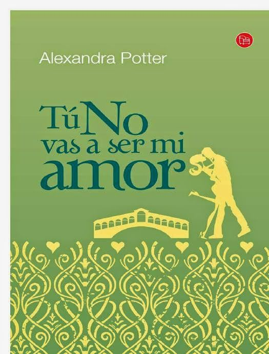 TU NO VAS A SER MI AMOR, ALEXANDRA POTTER http://bookadictas.blogspot.com/search?updated-max=2014-07-13T00:39:00-04:30