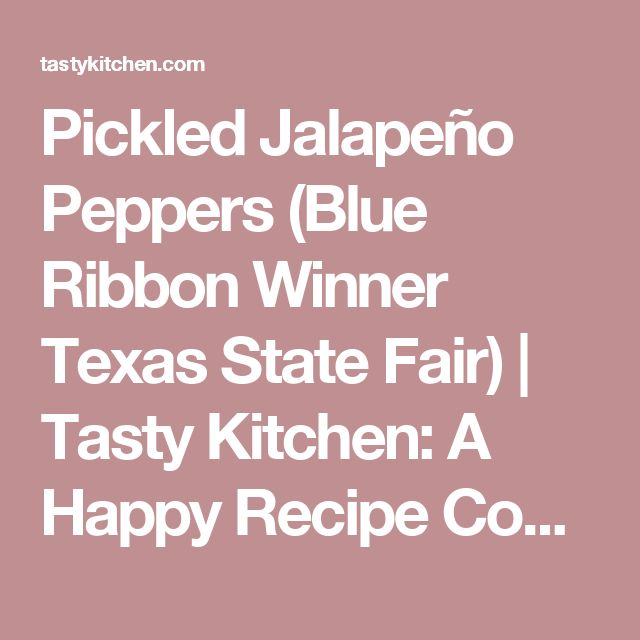 Pickled Jalapeño Peppers (Blue Ribbon Winner Texas State Fair) | Tasty Kitchen: A Happy Recipe Community!