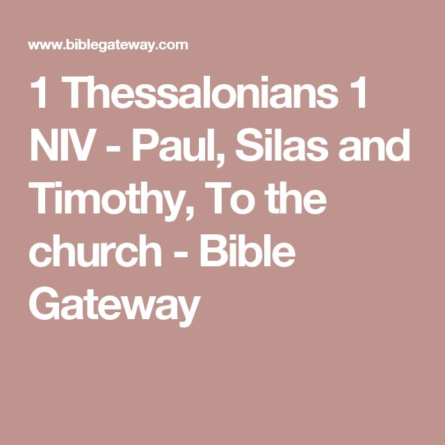 1 Thessalonians 1 NIV - Paul, Silas and Timothy, To the church - Bible Gateway
