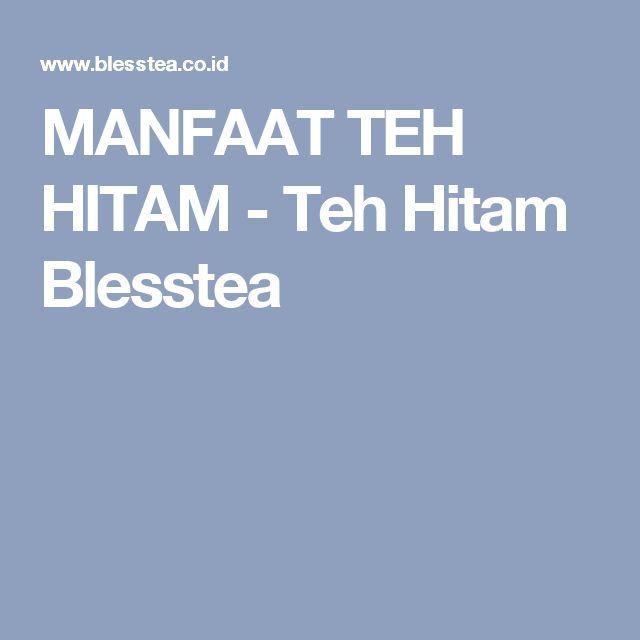 MANFAAT TEH HITAM - Teh Hitam Blesstea